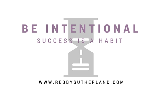 Success is a Habit: Be Intentional
